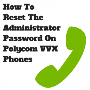 How To Reset The Administrator Password On Polycom VVX Phones