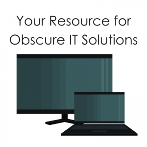 your resource for obscure IT solutions